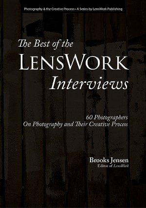 The Best of the LensWork Interviews