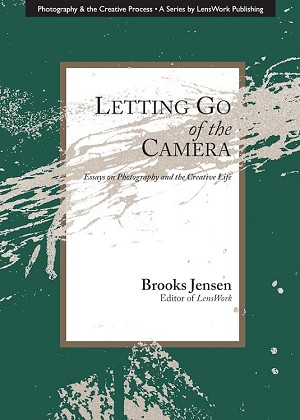Letting Go of the Camera by Brooks Jensen
