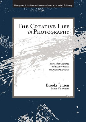 The Creative Life in Photography by Brooks Jensen